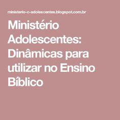 Ministério Adolescentes: Dinâmicas para utilizar no Ensino Bíblico