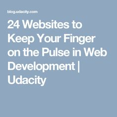 24 Websites to Keep Your Finger on the Pulse in Web Development | Udacity