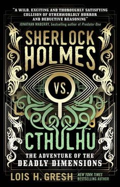 Sherlock Holmes vs. Cthulhu: The Adventure of the Deadly Dimensions by Lois H. Gresh - Released July 04, 2017 #horror #weirdfiction #mystery