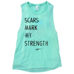 Scars Mark My Strength Muscle Tank - soccergrlprobs. I need This!