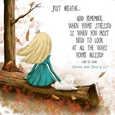Just Breathe... and Remember when you're stressed is when you most need to look…