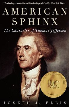 American Sphinx: The Character of Thomas Jefferson by Joseph J. Ellis can be found in the Mayfield Library. National Book Award Winner for Nonfiction Got Books, I Love Books, Books To Read, Date, National Book Award Winners, Thing 1, Thomas Jefferson, Jefferson Memorial, Declaration Of Independence