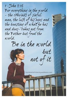 1 John 2:16 reminds us not to be of this world even though we are in it. #Faith #Godly #Selfreflection