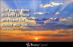 God always gives His best to those who leave the choice with him. - Jim Elliot at BrainyQuote#csXxjcpKGKeAxUEb.01