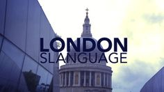 LONDONLive the SlanguageFor people visiting London during the Olympics a quick guide to the slanguage (it's polite don't worry!)
