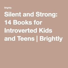 Silent and Strong: 14 Books for Introverted Kids and Teens | Brightly