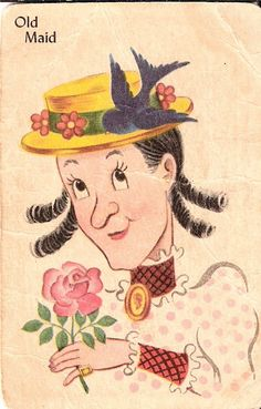 Old Maid... but i remember the old maid being ugly and .... OLD.