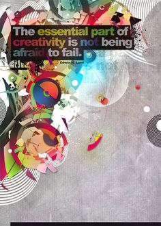 """""""The essential part of creativity is not being afraid to fail."""" --Edwin H. Land"""