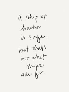 a ship at harbor is safe, but that's not that ships are for //inspiring, lifequote, tumblrquote, beautiful, bebrave