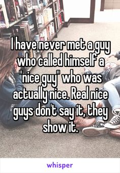"""Someone from Elk Grove, California, US posted a whisper, which reads """"I have never met a guy who called himself a """"nice guy"""" who was actually nice. Real nice guys don't say it, they show it. Best Cousin Quotes, Best Friend Quotes, Best Friends, Girl Cousin Quotes, Cousin Sayings, Brother Quotes, Daughter Quotes, Father Daughter, Good Man Quotes"""
