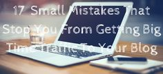 Often it is the small things that keep you from success. Here are 17 small mistakes that will keep you from driving considerable traffic to your blog.