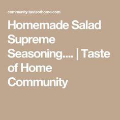 Homemade Salad Supreme Seasoning.... | Taste of Home Community