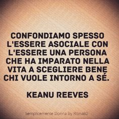 Confondiamo spesso l'essere asociale con l'essere una persona che ha imparato nella vita a scegliere bene chi vuole intorno a sé. - Keanu Reeves - Keanu Reeves Quotes, Word Drawings, Me Quotes, Motivational Quotes, Keep Looking Up, Special Words, Positive Vibes, Sarcasm, Sentences