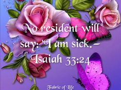 Isaiah 33:24    KJV    And the inhabitant shall not say, I am sick: the people that dwell therein shall be forgiven their iniquity.