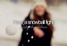 Have A Snowball Fight. #reversebucketlist