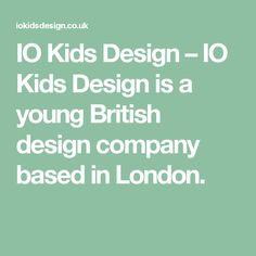 IO Kids Design – IO Kids Design is a young British design company based in London.