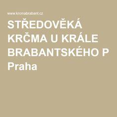 STŘEDOVĚKÁ KRČMA U KRÁLE BRABANTSKÉHO Praha