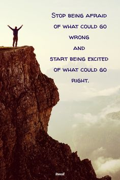 Stop being afraid of what could go wrong and start being excited of what could go right. Tony Robbins quote