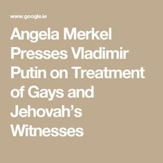 Angela Merkel Presses Vladimir Putin on Treatment of Gays and Jehovah's Witnesses