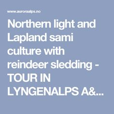 Northern light and Lapland sami culture with reindeer sledding  - TOUR IN LYNGENALPS A/S