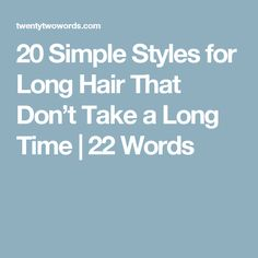 20 Simple Styles for Long Hair That Don't Take a Long Time | 22 Words