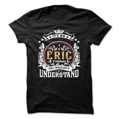 Cool ERIC .Its an ERIC Thing You Wouldnt Understand - T Shirt, Hoodie, Hoodies, Year,Name, Birthday T shirts