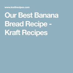Our Best Banana Bread Recipe - Kraft Recipes