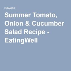 Summer Tomato, Onion & Cucumber Salad Recipe - EatingWell