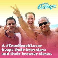 A #TrueBeachLover keeps their bros close and their bronzer closer. #CheapCaribbean