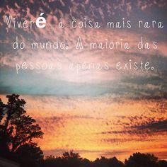 Pra gente lembrar de aproveitar cada momento da vida, e não apenas passar  por ela sem fazer a diferença! 10c90552df