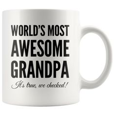 World's Most Awesome Grandpa It's True We Checked Coffee Mug 11 oz