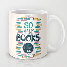 Buy So Many Books, So Little Time by Risa Rodil as a high quality Mug. Worldwide shipping available at Society6.com. Just one of millions of products…