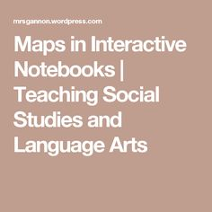 Maps in Interactive Notebooks | Teaching Social Studies and Language Arts