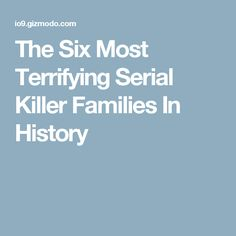 The Six Most Terrifying Serial Killer Families In History