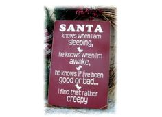 Pictured in barn red with cream lettering. If you would like another color combination please let me know. All of my signs are sprayed with a clear sealer and come ready to hang with a sawtooth hanger on the back.  The sign reads Santa knows when I am sleeping.he knows when Im awake.He knows if Ive been good or bad. I find that rather creepy!This sign measures 10x14.  Please allow 7-10 days after payment is made for me to complete your sign and ship.