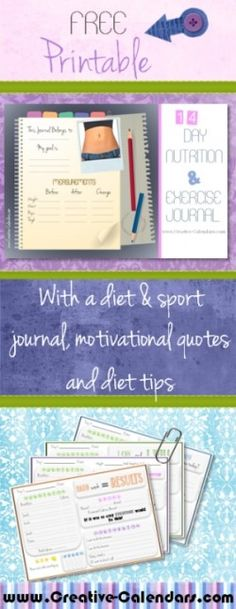 Free Printable Diet Calendar This is a 14 day nutrition and exercise journal to slim down, eat healthy and workout. Each day has space to record the food that you eat (calorie count), how much water you drink and the sport that you plan to do and actually do.