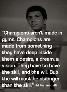 muhammad_ali_quote_champions_arent_made_in_gyms_champions_are_made_from_something_they_have_deep_inside_them_a_desire_a_dream_a_vision.jpg 500×683 pixels