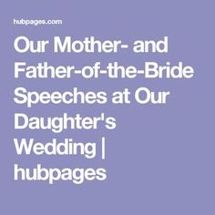 Our Mother- and Father-of-the-Bride Speeches at Our Daughter's Wedding | hubpages