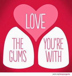 Love The Gums You're With #Dentist #Dental #Dentistry #Hygienist www.Dentaltown.com www.Hygienetown.com Dentaltown - Patient Education Ideas