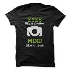 EYES like a Shutter - MIND like a Lens T-Shirt Hoodie Sweatshirts eoo. Check price ==► http://graphictshirts.xyz/?p=51597