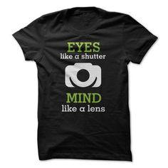 EYES like a Shutter - MIND like a Lens - #gift for women #shirt. GET => https://www.sunfrog.com/LifeStyle/EYES-like-a-Shutter--MIND-like-a-Lens.html?id=60505