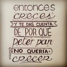 Entonces creces y te das cuenta porque Peter Pan no quería crecer. Lettering, Signs, Home Decor, Good Books, Words, Frases, Falling Out Of Love, Messages, Footprint