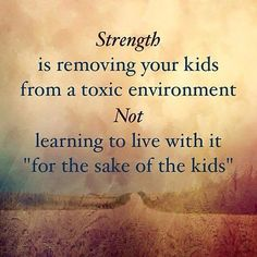 For the sake of the kids, is not a sign of strength. Nobody benefits living that way..... Especially the kids