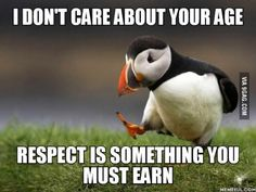 When I hear old people complaining about less respect