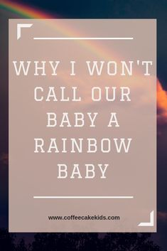 Why I Won't Call Our Baby a Rainbow Baby - Coffee, Cake, Kids