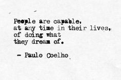 People are capable at any time in their lives of doing what they dream of - Paulo Coelho
