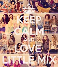 Keep Calm and LOVE LITTLE MIX <3 <3 <3