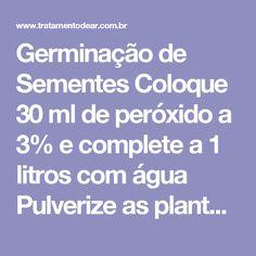 Germinação de SementesColoque 30 ml de peróxido a 3% e complete a 1 litros com águaPulverize as plantas com essa solução. Coloque 250 ml (1 copo) de açúcar branco em outro copo de peróxido a 3% e adicione a 3,8 litros de água. Use como um spray inseticida não-tóxico