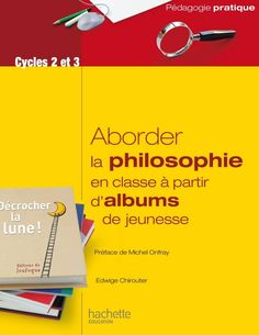 Aborder la philosophie en classe à partir d'albums de jeunesse, Edwige Chirouter, Hachette Educ