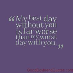 My best day without you is far worse than my worst day with you. Love Quotes For Him, Quotes To Live By, Best Boyfriend Quotes, Successful Marriage Tips, Worst Day, Romance And Love, Empowering Quotes, I Am Bad, Love Messages